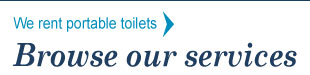 We rent portable toilets | Browse our services